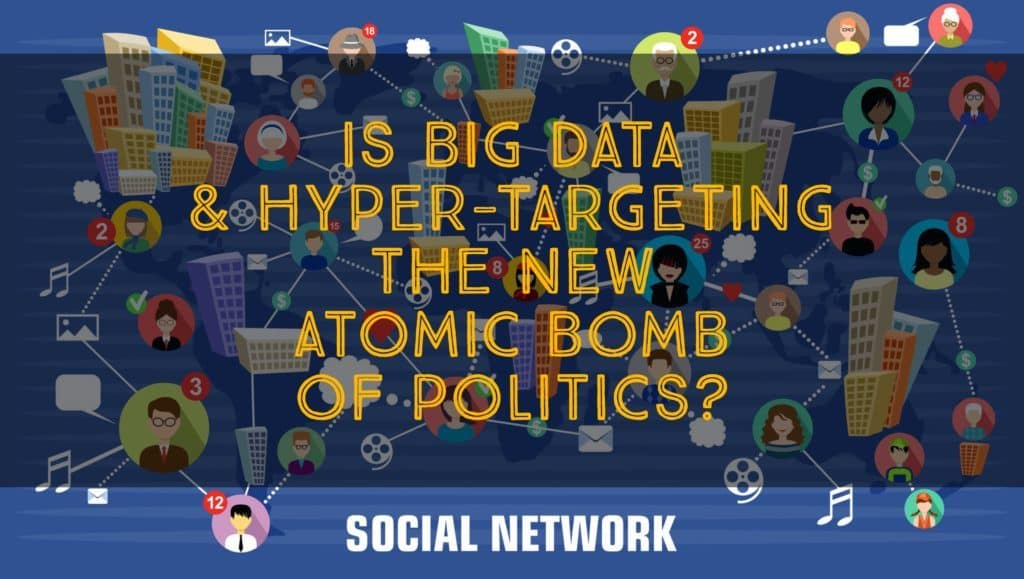 Is Big Data & Hyper-Targeting the new Atomic Bomb of Politics